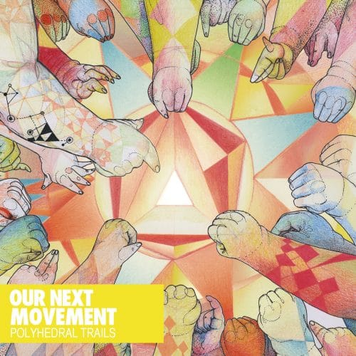 Our Next Movement - Polyhedral Trails
